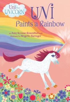 Uni paints a rainbow - Amy Krouse Rosenthal