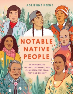 Notable Native People : 50 Indigenous Leaders, Dreamers, and Changemakers from Past and Present - Adrienne Keene
