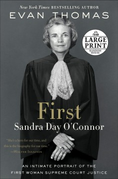 First : Sandra Day O'Connor, an intimate portrait of the first woman supreme Court Justice - Evan Thomas