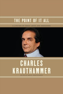 The point of it all : a lifetime of great loves and endeavors - Charles Krauthammer