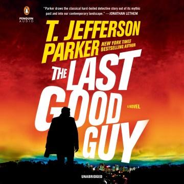 Last Good Guy - T. Jefferson Parker