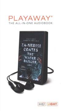 The water dancer : a novel - Ta-Nehisi Coates