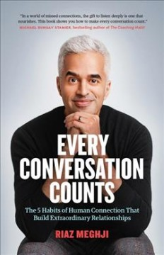 Every Conversation Counts : The 5 Habits of Human Connection That Build Extraordinary Relationships - Riaz Medhji