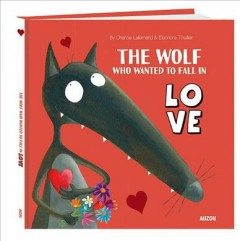 The Wolf Who Wanted to Fall in Love - Orianne/ Thuillier Lallemand