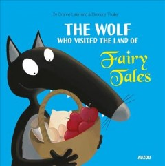 The wolf who visited the land of fairy tales - Orianne Lallemand