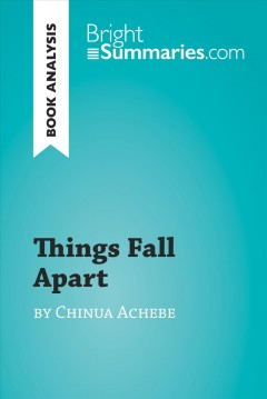 Things Fall Apart by Chinua Achebe (book analysis) : detailed summary, analysis and reading guide.