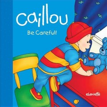 Caillou, be careful! - Joceline Sanschagrin