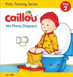 Caillou : no more diapers - Christine L'Heureux