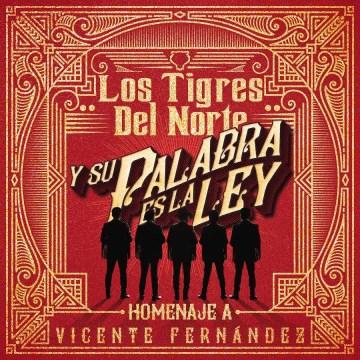 Y su palabra es la ley : homenaje a Vicente Fernández -  Tigres del Norte (Musical group)