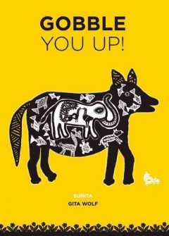 Gobble you up! / text, Gita Wolf ; art, Sunita - Gita Wolf
