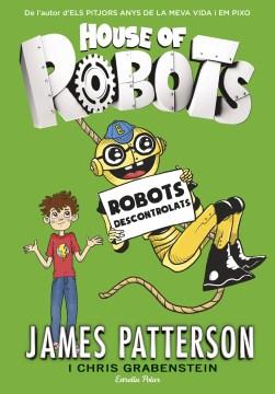 House of Robots 2 : Robots descontrolats - James Patterson