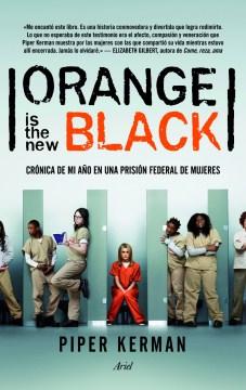 Orange is the new black : crónica de mi año en una prisión federal de mujeres - Piper Kerman