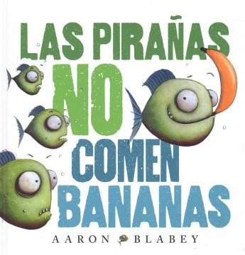 Las pirañas no comen bananas - Aaron Blabey