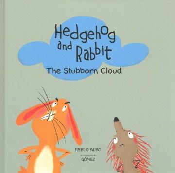 Hedgehog and rabbit : the stubborn cloud - Pablo Albo