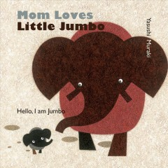 Mom loves Little Jumbo : hello, I am Jumbo - Yasushi Muraki