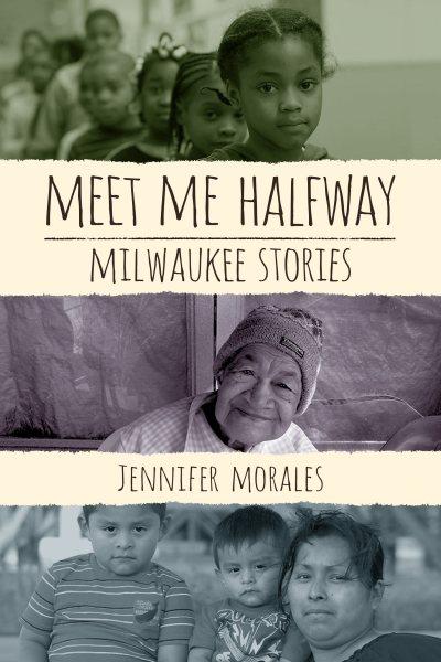 Cover: 'Meet Me Halfway: Milwaukee Stories'