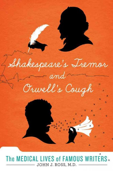 Cover: 'Shakespeare's Tremor and Orwell's Cough: The Medical Lives of Famous Writers'