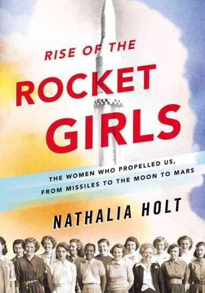 Cover: 'Rise of the Rocket Girls: The Women Who Propelled Us, from Missiles to the Moon to Mars'