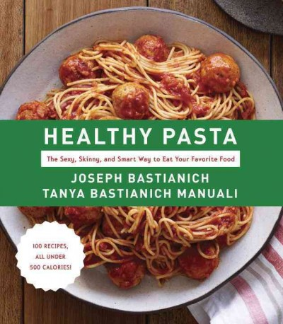 Cover: 'Healthy Pasta: The Sexy, Skinny, and Smart Way to Eat Your Favourite Food '