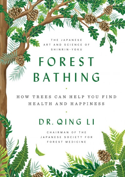 Cover: 'Forest Bathing: How Trees Can Help You Find Health and Happiness '