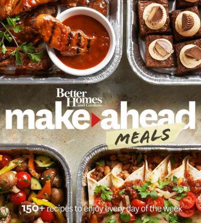 Cover: 'Better Homes and Gardens Make-Ahead Meals: 150+ Recipes to Enjoy Every Day of the Week'