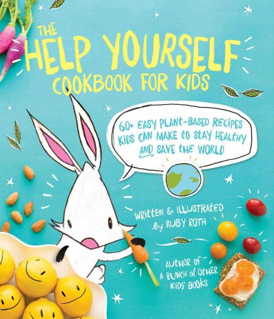 Cover: 'The Help Yourself Cookbook for Kids: 60 Easy Plant-Based Recipes Kids Can Make to Stay Healthy and Save the Earth '