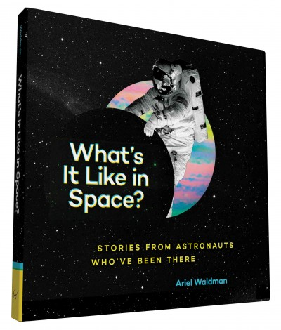 Cover: 'What's It Like in Space?: Stories from Astronauts Who've Been There'