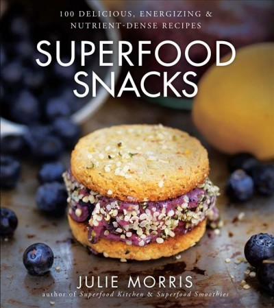 Cover: 'Superfood Snacks: 100 Delicious, Energizing, & Nutrient-Dense Recipes'
