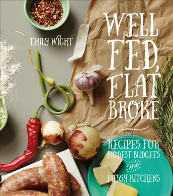 Cover: 'Well Fed, Flat Broke: Recipes for Modest Budgets and Messy Kitchens'