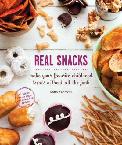 Cover: 'Real Snacks: Make Your Favorite Childhood Treats Without All the Junk'