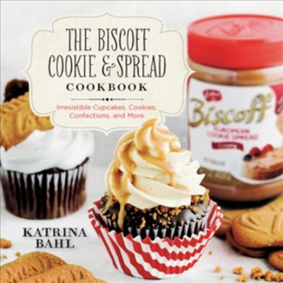 Cover: 'The Biscoff Cookie & Spread Cookbook: Irresistible Cupcakes, Cookies, Confections, and More'