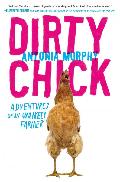 Cover: 'Dirty Chick: Adventures of an Unlikely Farmer'