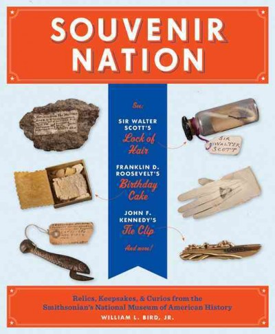 Cover: 'Souvenir Relics: Relics, Keepsakes and Curios from the Smithsonian's National Museum of American History'