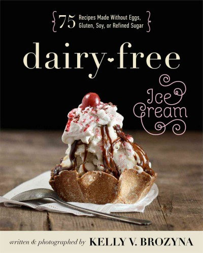 Cover: 'Dairy-Free Ice Cream: 75 Recipes Made Without Eggs, Gluten, Soy, or Refined Sugar'