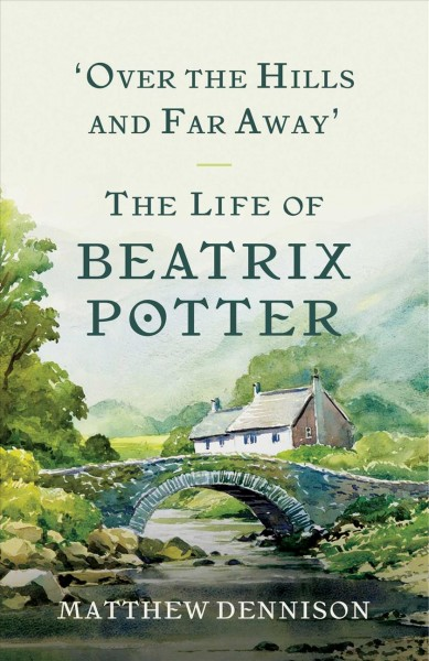 Cover: 'Over The Hills And Far Away: The Life of Beatrix Potter'