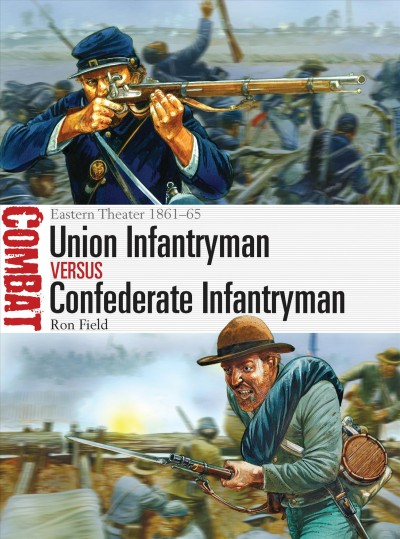 Cover: 'Union Infantryman vs Confederate Infantryman, Eastern Theater 1861-65'