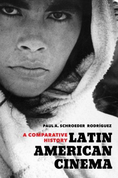 Latin American Cinema : A Comparative History, Paperback by Schroeder Rodrígu...