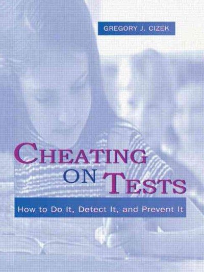 Cheating on Tests : How to Do It, Detect It, and Prevent ...