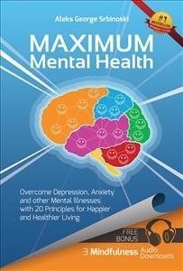 Maximum Mental Health: Overcome Depression, Anxiety and ...