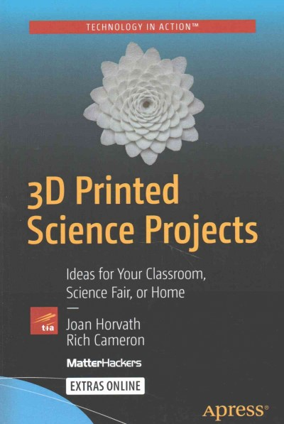 3D Printed Science Projects : Ideas for Your Classroom, Science Fair or Home,... 2
