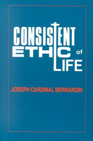Consistent Ethic of Life : Joseph Cardinal Bernardin, Paperback by Fuechtmann...