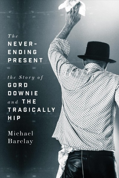 Never-Ending-Present-The-Story-of-Gord-Downie-and-the-Tragically-Hip-Hardc