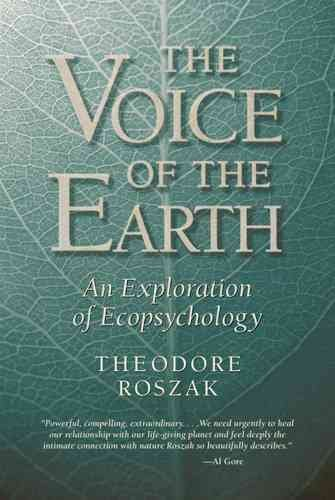Voice of the Earth : An Exploration of Ecopsychology, Paperback by Roszak, Th...