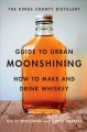 Product The Kings County Distillery Guide to Urban Moonshining