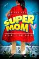 Confession of Super Mom by Melanie Lynne Hauser