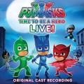 PJ MASKS LIVE! TIME TO BE A HERO! ORIGINAL CAST RECORDING