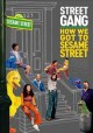STREET GANG : HOW WE GOT TO SESAME STREET