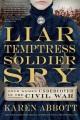 Liar Temptress, Solider, Spy by Karen Abbott