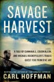 Savage Harvest: A Tale of Cannibals, Colonialism and Michael Rockefeller's Tragic Quest of Primitive Art by Carl Hoffman