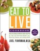 Eat to live cookbook: 200 delicious nutrient-rich recipes for fast and sustained weight loss, reversing disease, and lifelong health by Joel Fuhrman